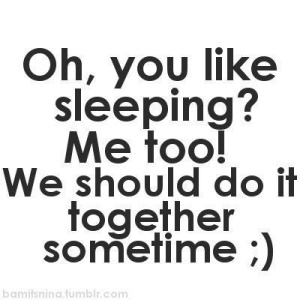 lets sleep together sometime